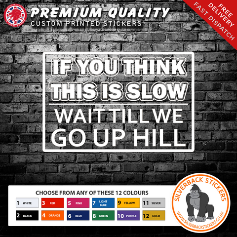If you think this is slow, Wait till we go up hill funny vinyl bumper sticker