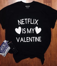 Load image into Gallery viewer, Netflix is my valentine
