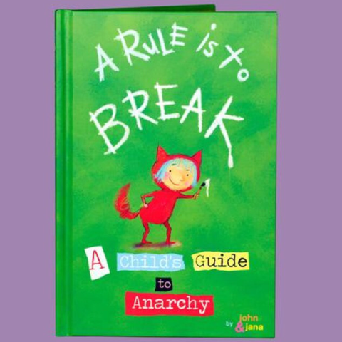 A Rule is to Break. A Child's Guide to Anarchy Book