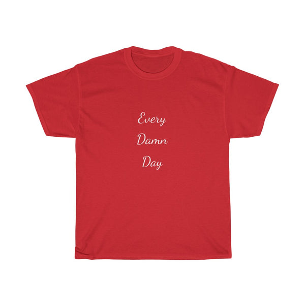 Every Damn Day T-Shirt in Deadline Red