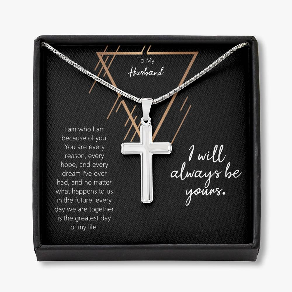 To My husband I WILL ALWAYS BE YOURS Cross Necklace