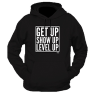 Get Up.Show Up.Level Up. Hoodie