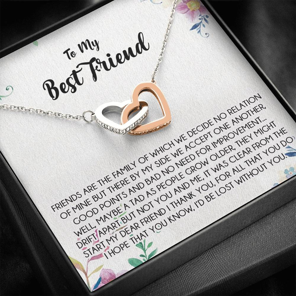 "To My Best Friend  ""Friends are the family of which we decide no relation of mine but there by my side we accept one another, good points and bad no need for improvement... "" Interlocking Hearts Necklace"
