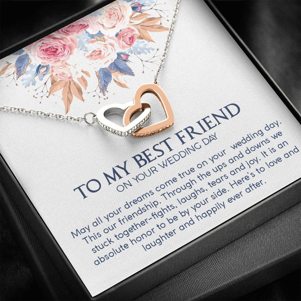 "To My Best Friend on your wedding day""May all your dreams come true on your  wedding day. This our friendship...""Interlocking Hearts Necklace"