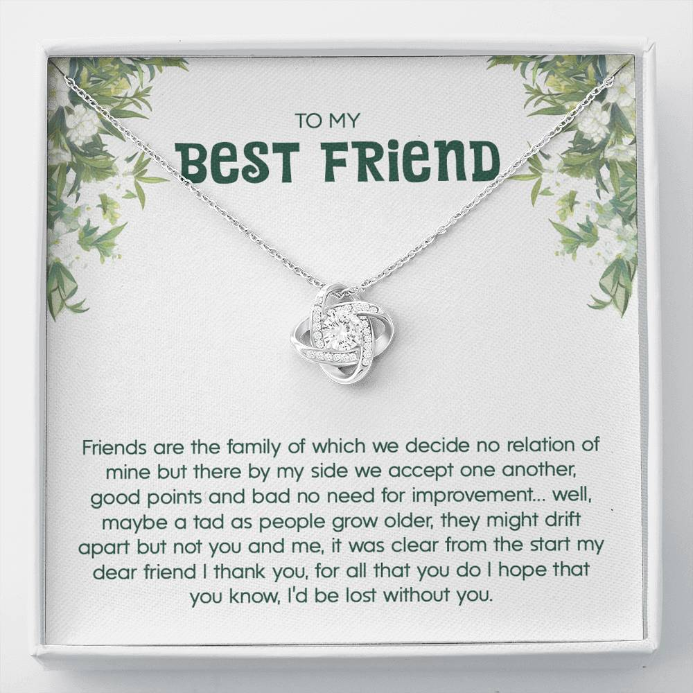 "To My Best Friend  ""Friends are the family of which we decide no relation of mine but there by my side we accept one another, good points and bad no need for improvement... "" Love Knot Necklace"