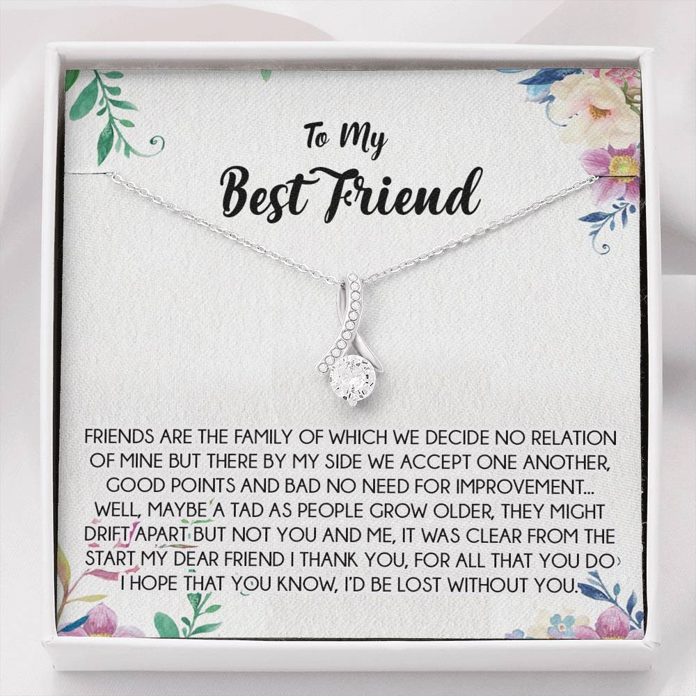 "To My Best Friend  ""Friends are the family of which we decide no relation of mine but there by my side we accept one another, good points and bad no need for improvement... "" ALLURING BEAUTY necklace"