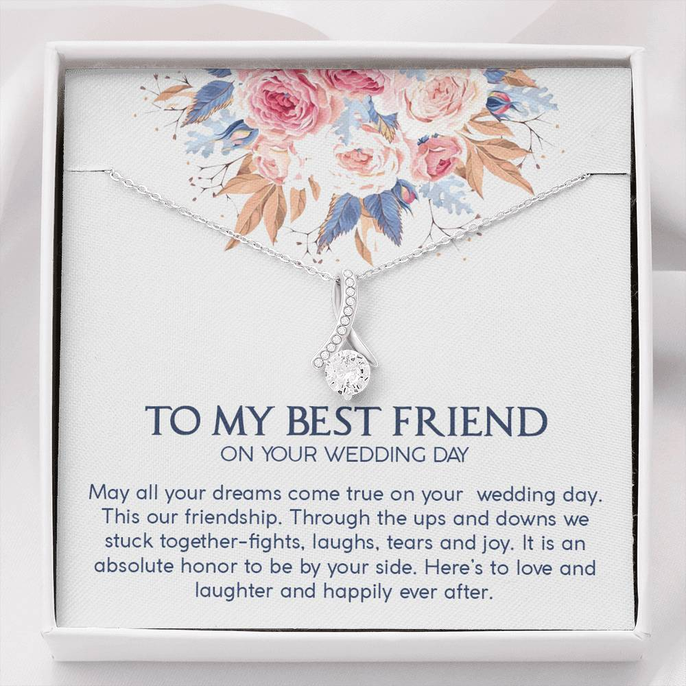 "To My Best Friend on your wedding day""May all your dreams come true on your  wedding day. This our friendship...""  ALLURING BEAUTY necklace"