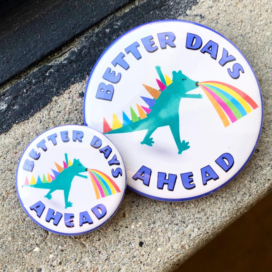 BETTER DAYS AHEAD button / magnet / keychain / badge reel