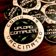 Load image into Gallery viewer, UPLOAD COMPLETE - COVID VACCINATED button / magnet / keychain / badge reel