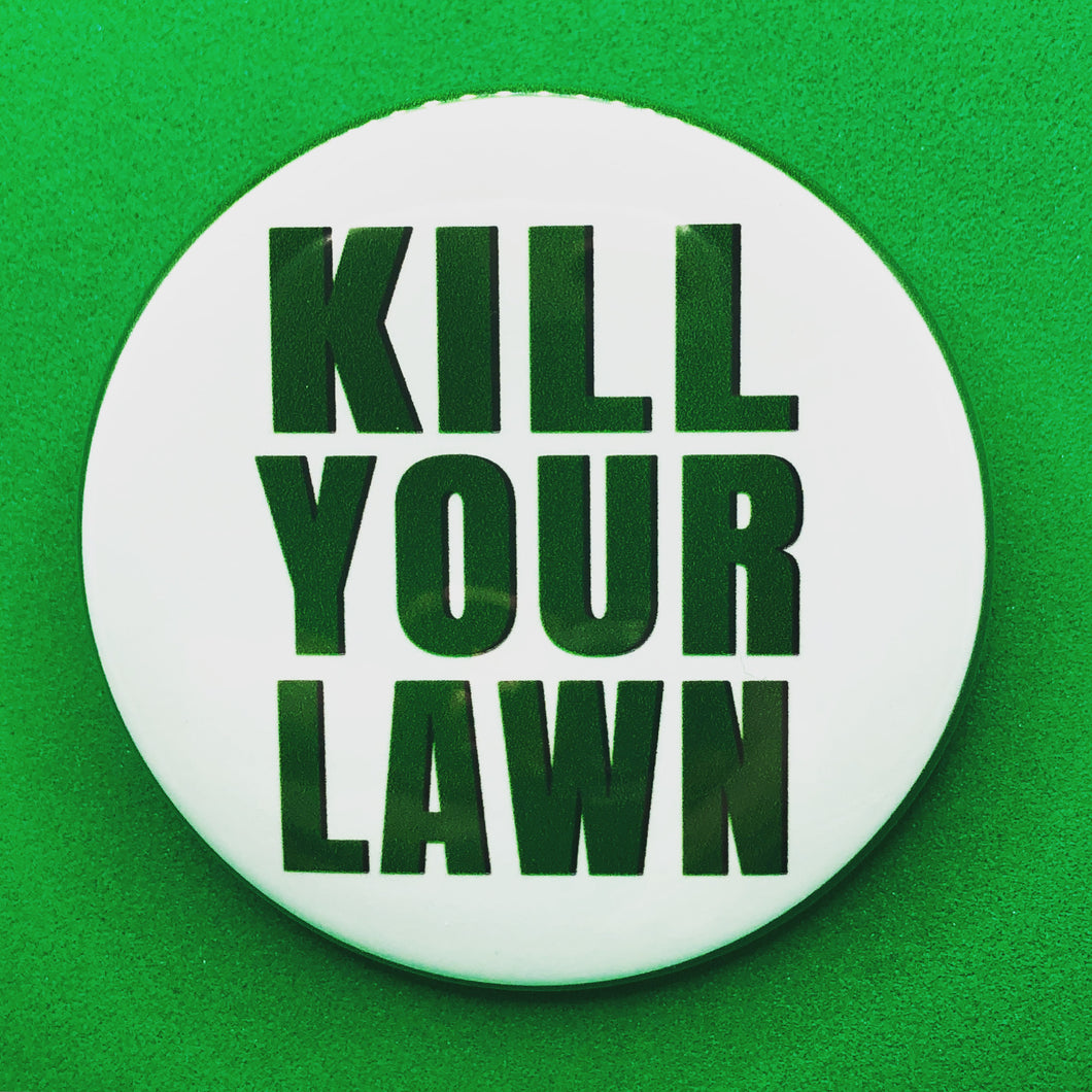 KILL YOUR LAWN button / magnet / keychain / badge reel