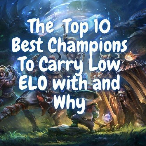 The 10 Best Champions To Carry Low Elo With Secure Smurfs