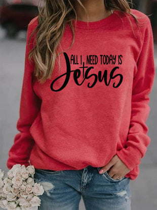 All I Need Today Is Jesus Letter Print Sweatshirt