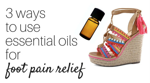 3 ways to use essential oils to relieve foot pain