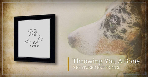 Throwing You A Bone — 5 Featured Pet Prints!