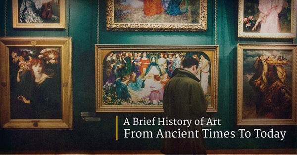A Brief History of Art, From Ancient Times to Today