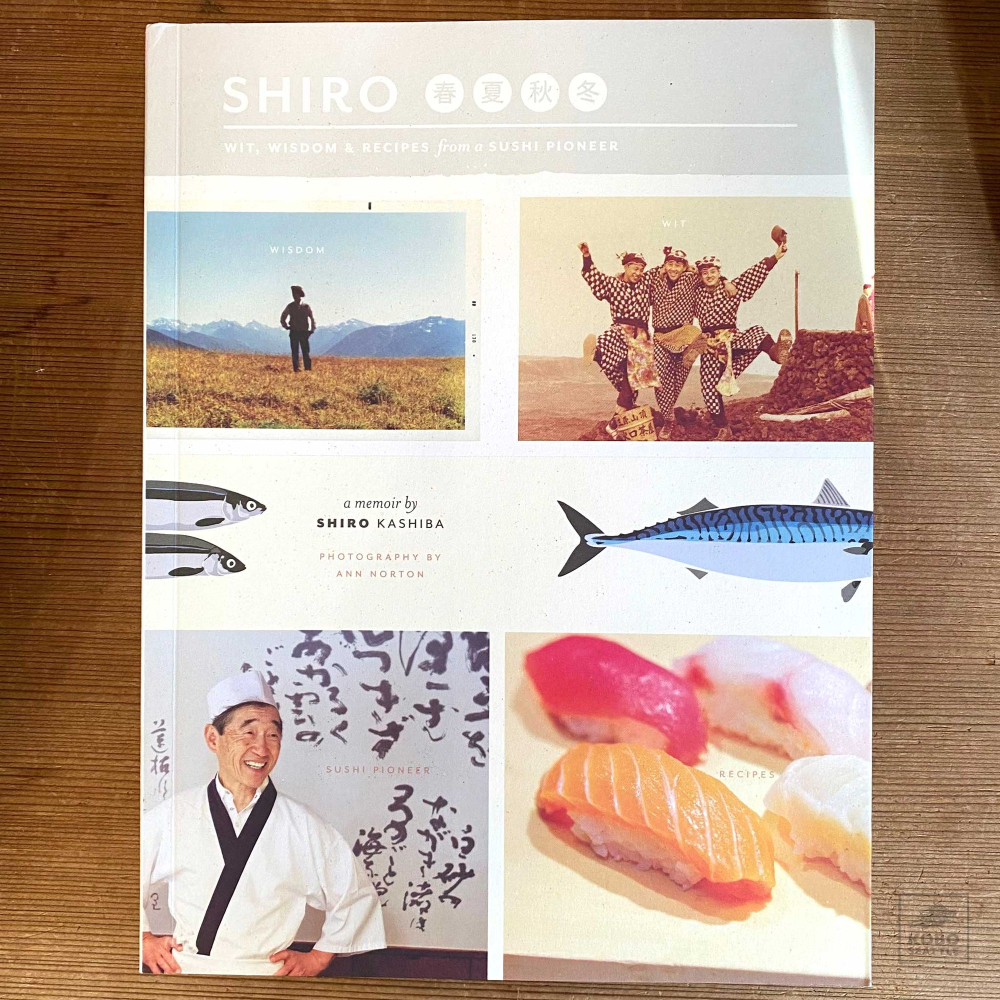 Shiro: Wit, Wisdom & Recipes from a Sushi Pioneer