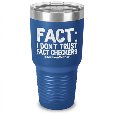 Fact: I Don't Trust Fact Checkers Laser Etched Tumbler