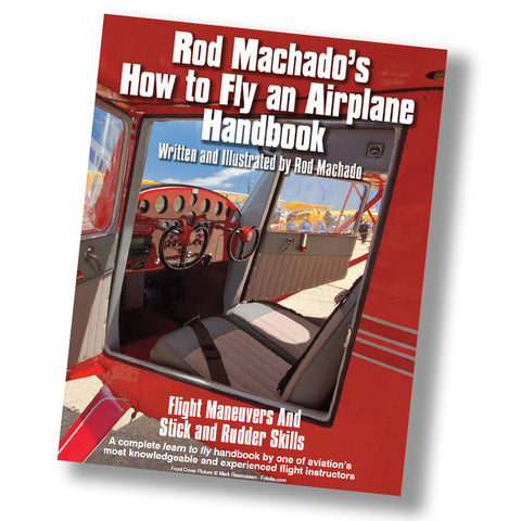 Rod Machado's How to Fly an Airplane Handbook (Book or eBook)