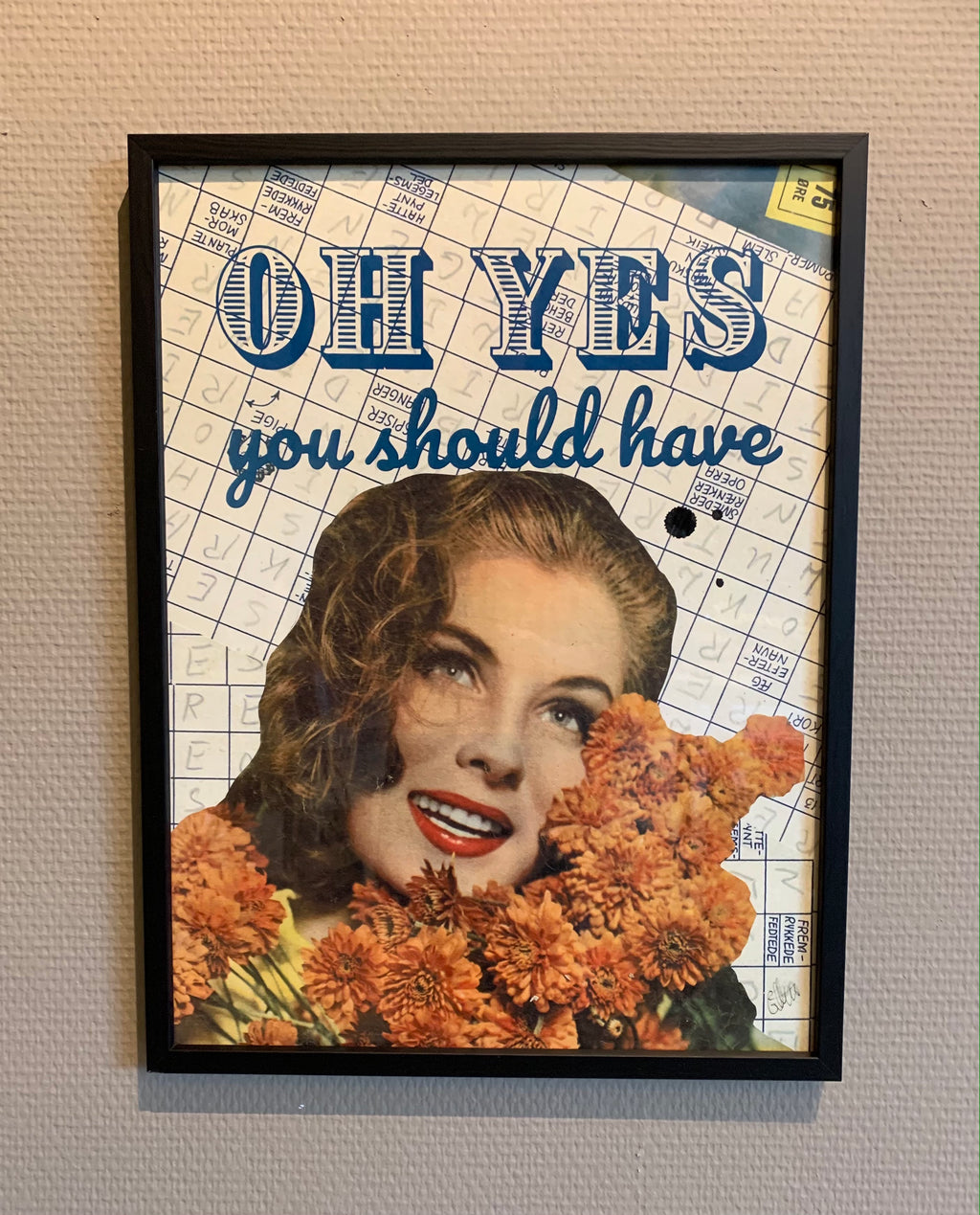 OH YES YOU SHOULD HAVE - framed original on paper 40x30cm