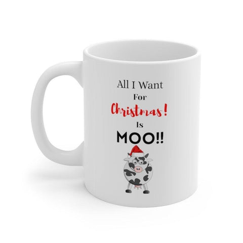 All I want for Christmas is moo funny Coffee Mug