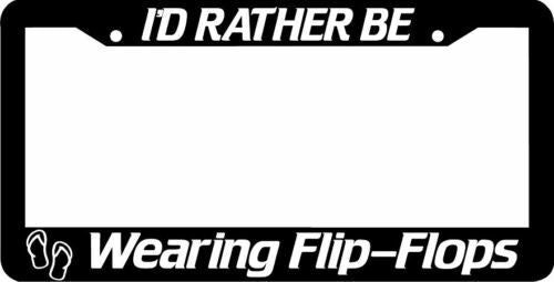 I'D RATHER BE wearing FLIP FLOPS License Plate Frame