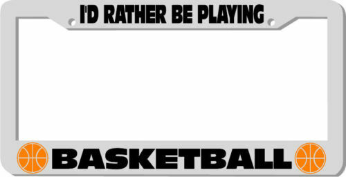 I'd rather be playing BASKETBALL License Plate Frame