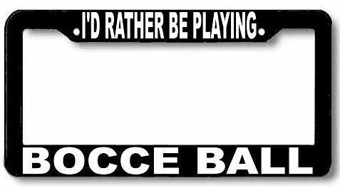 I'd rather be playing BOCCE BALL License Plate Frame