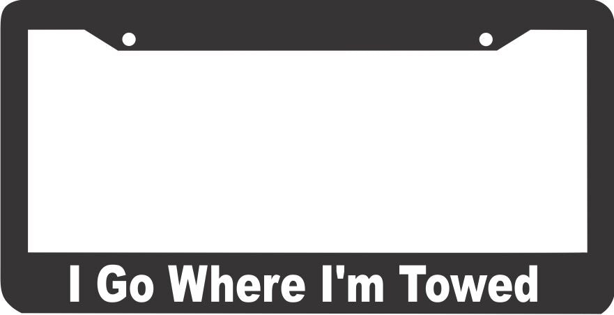 I Go Where I'm Towed HUMOR FUNNY  License Plate Frame