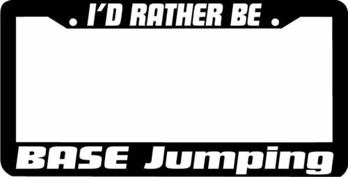 I'd rather be BASE JUMPING License Plate Frame