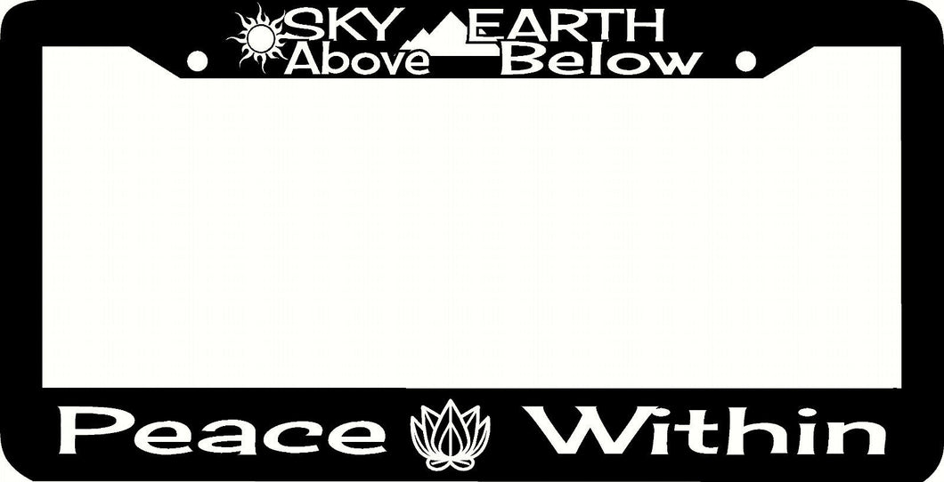 SKY ABOVE EARTH BELOW PEACE WITHIN  License Plate Frame