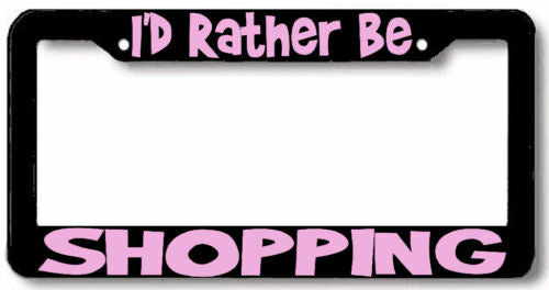 I'd rather be SHOPPING License Plate Frame