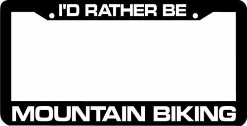 I'd Rather be MOUNTAIN BIKING License Plate Frame