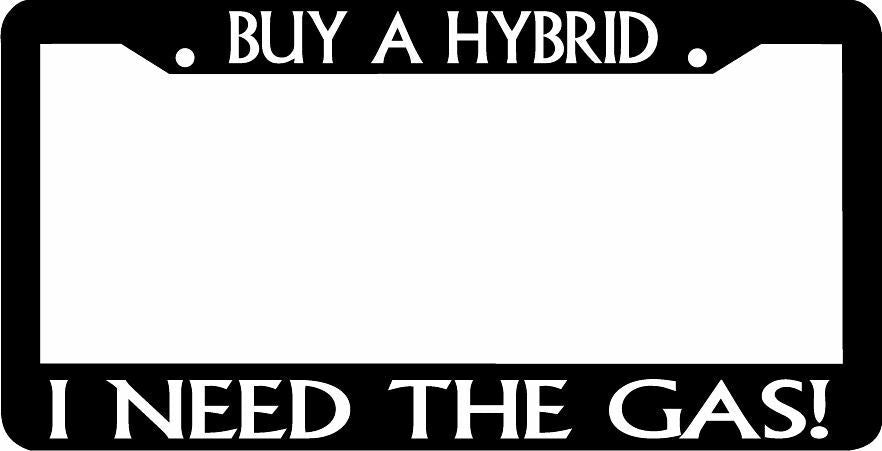 BUY A HYBRID I NEED THE GAS License Plate Frame
