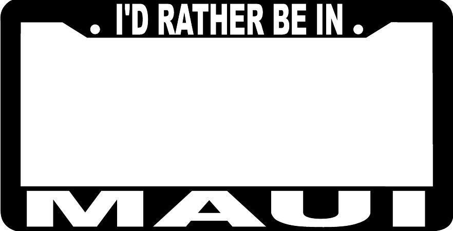 I'D RATHER BE IN MAUI License Plate Frame