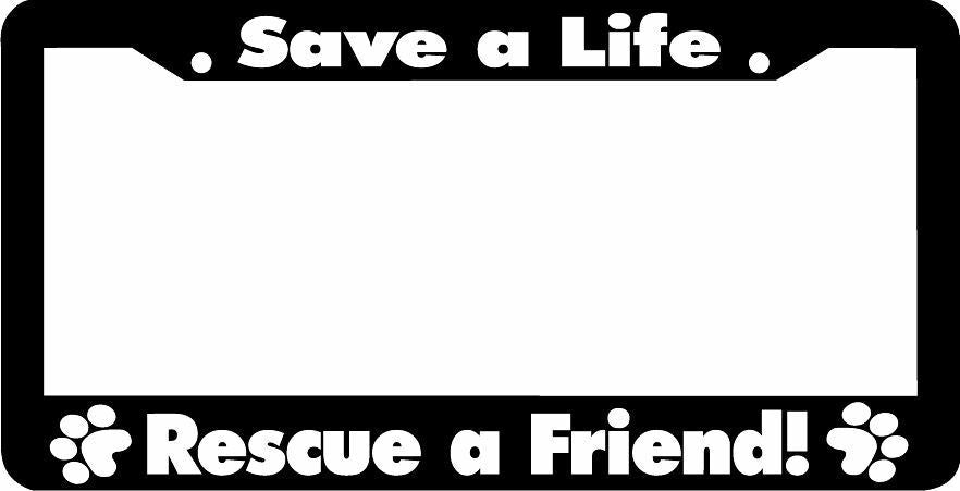 SAVE A LIFE RESCUE A FRIEND PAW PRINT PET CAT DOG License Plate Frame