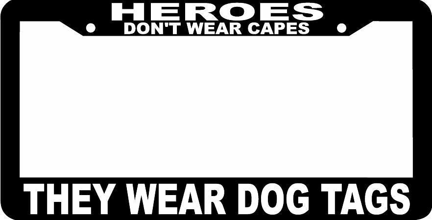 HEROES DON'T WEAR CAPES THEY WEAR DOG TAGS MILITARY  License Plate Frame