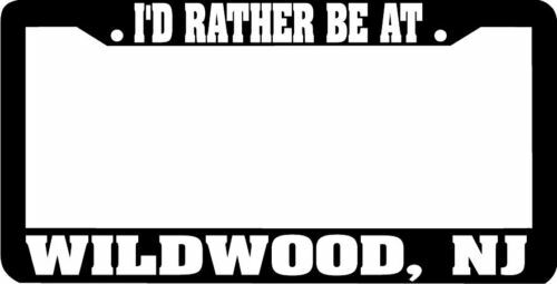 WILDWOOD NJ I'd Rather Be at License Plate Frame
