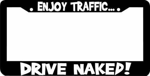 Enjoy Traffic DRIVE NAKED License Plate Frame