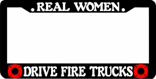 REAL WOMEN DRIVE FIRE TRUCKS License Plate Frame