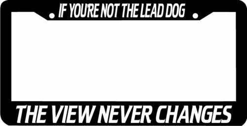 IF YOUR NOT THE LEAD DOG VIEW NEVER CHANGES Plate Frame