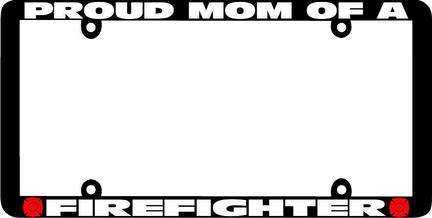Thin Frame  PROUD MOM OF A FIREFIGHTER FIRE FIGHTER License Plate Frame