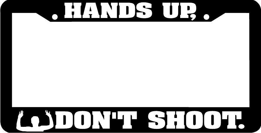 HANDS UP DON'T SHOOT  License Plate Frame