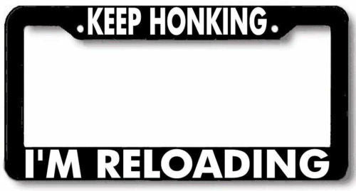 Keep Honking I'M RELOADING License Plate Frame