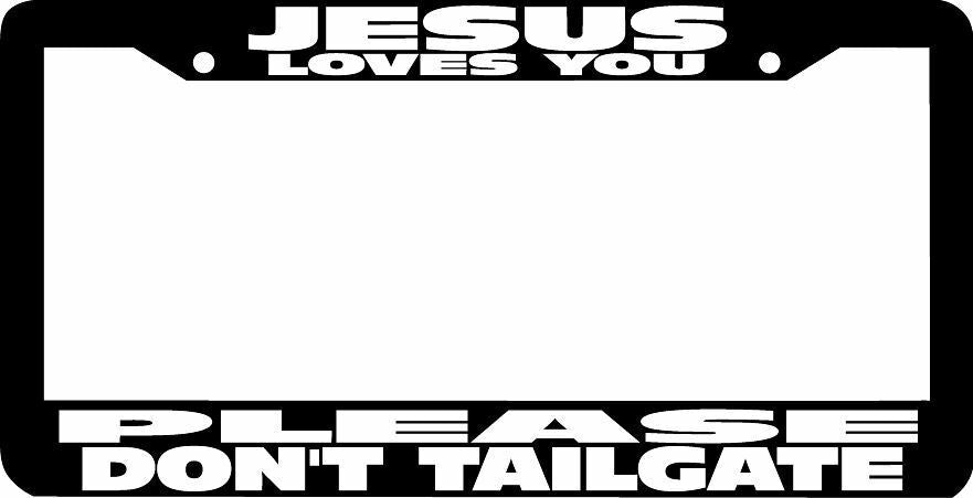JESUS LOVES YOU PLEASE DON'T TAILGATE Christian  funny License Plate Frame