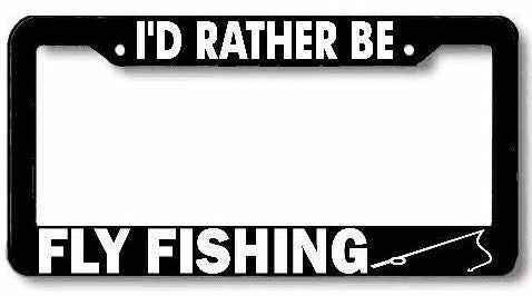 I'd rather be FLY FISHING rod reel License Plate Frame