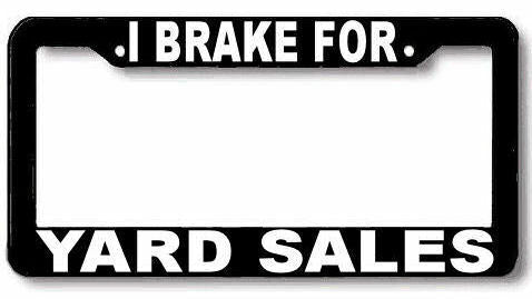 I Brake for YARD SALES License Plate Frame