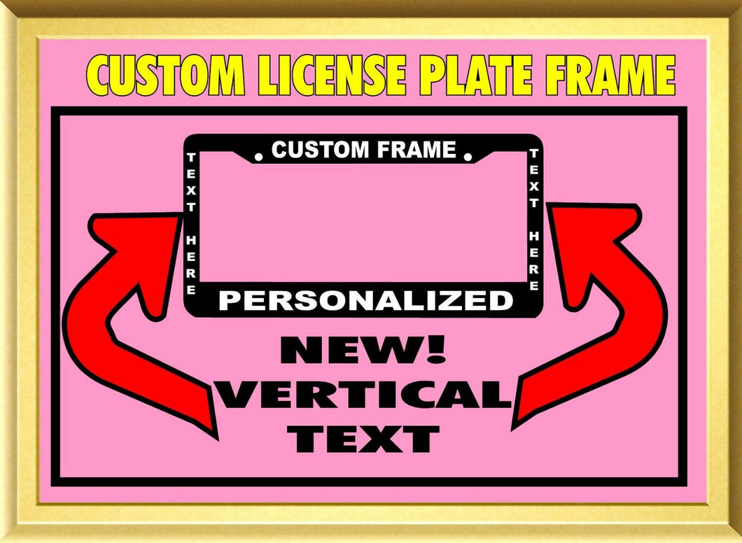 NEW! VERTICAL TEXT TAG HOLDER CUSTOM  WORDING CUSTOMIZED License Plate Frame
