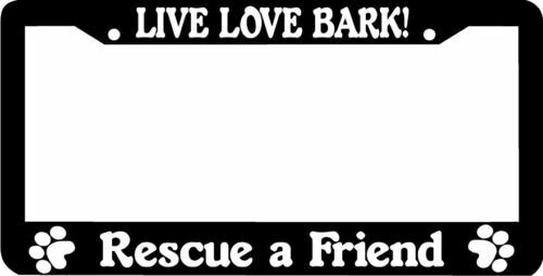 live love bark rescue a friend dog License Plate Frame
