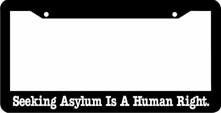 Seeking Asylum Is A Human Right License Plate Frame