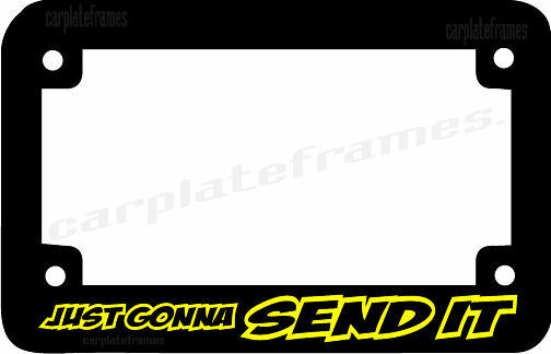 JUST GONNA SEND IT - MOTORCYCLE License Plate Frame